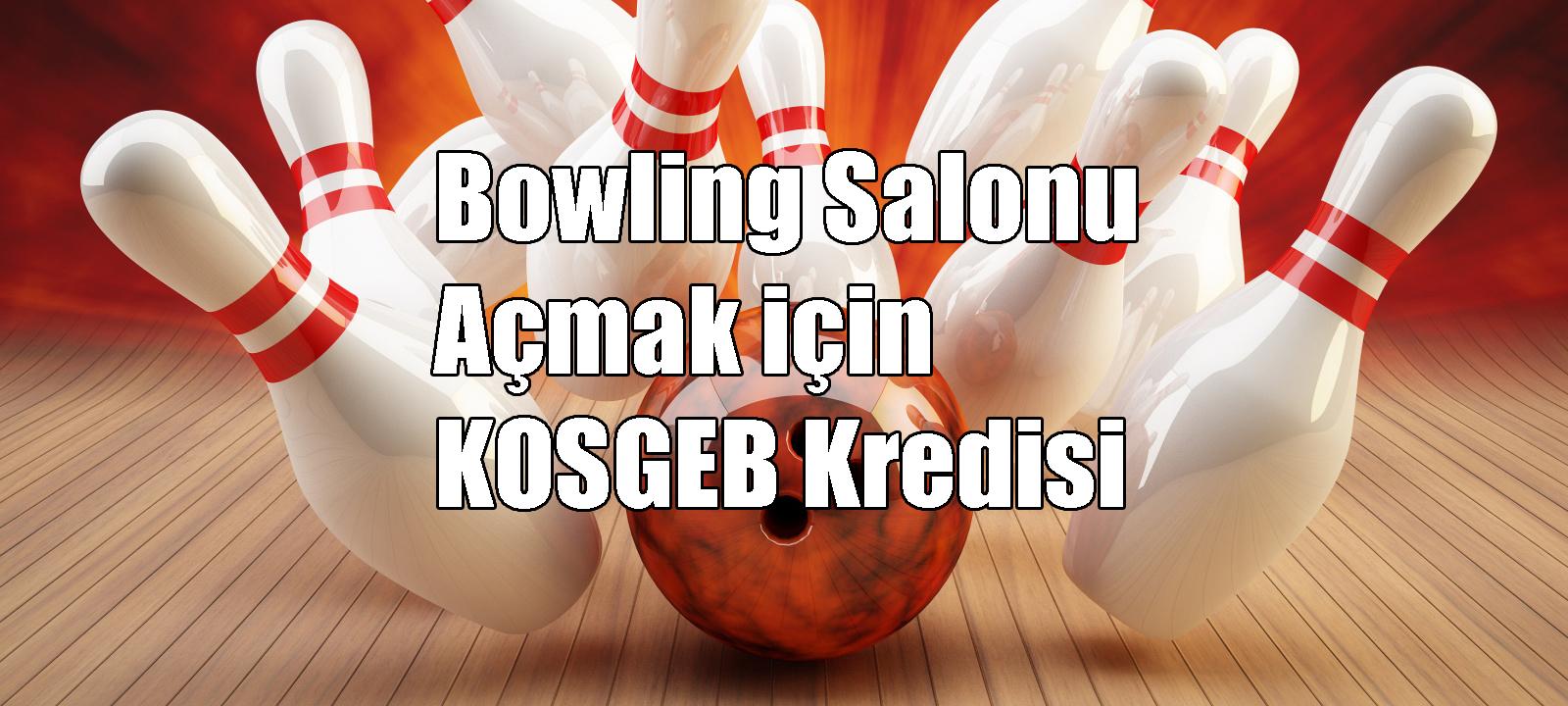 Bowling Salonu Açmak için KOSGEB Kredisi