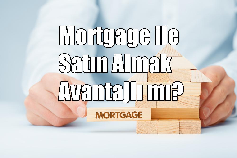 Mortgage ile Satın Almak Avantajlı mı? Mortgage'ın Karlı Olduğunu Kanıtlayan Maddeler
