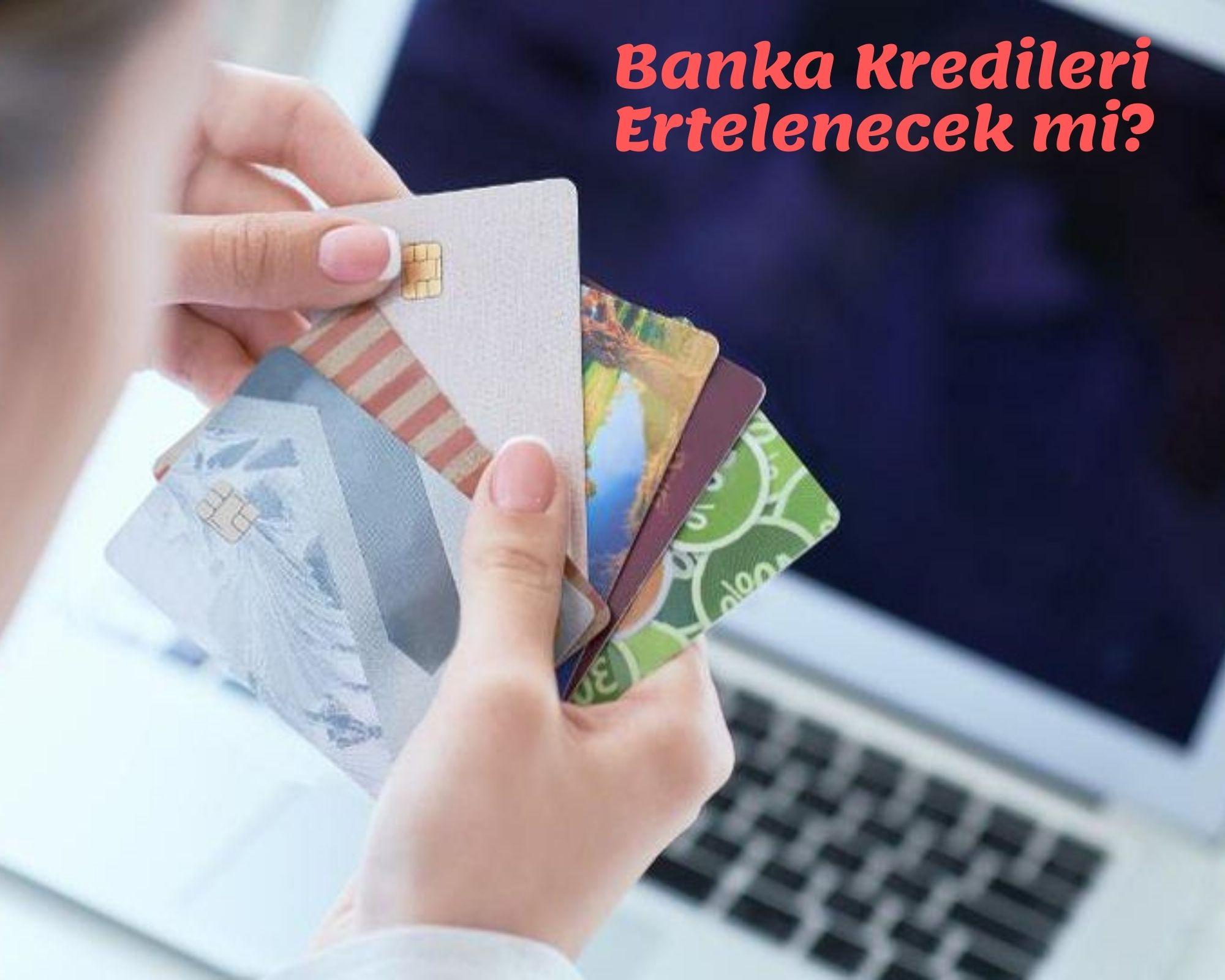 Banka Kredileri Ertelenecek mi? Kredi Erteleme Ne Zaman Başlayacak?